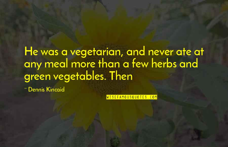 The Best Thing About Photos Quotes By Dennis Kincaid: He was a vegetarian, and never ate at
