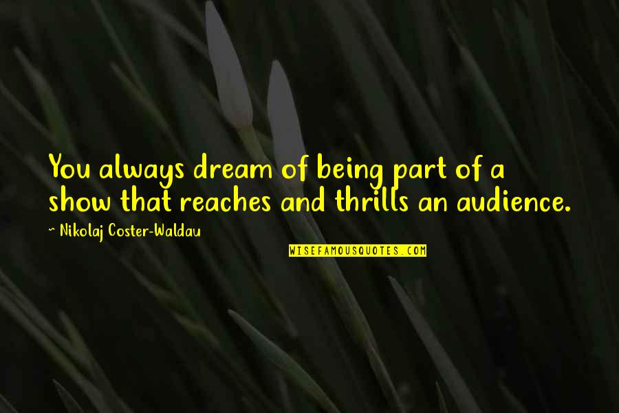 The Best Thing About Photos Quotes By Nikolaj Coster-Waldau: You always dream of being part of a