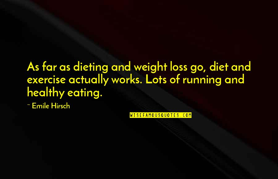 The Best Weight Loss Quotes By Emile Hirsch: As far as dieting and weight loss go,