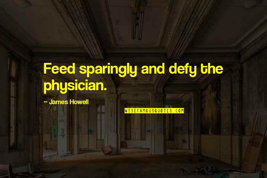 The Best Weight Loss Quotes By James Howell: Feed sparingly and defy the physician.