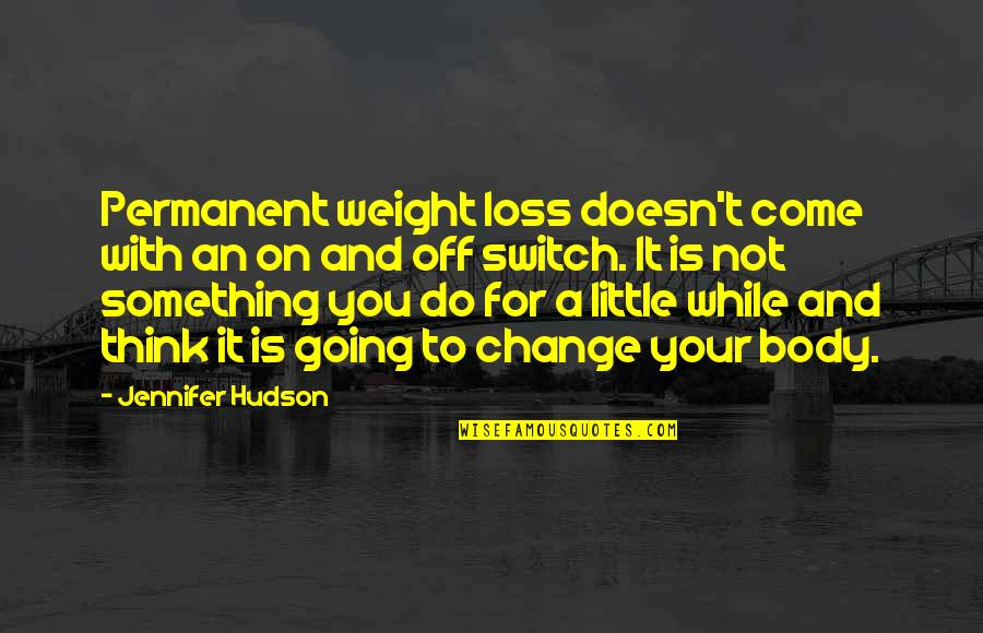 The Best Weight Loss Quotes By Jennifer Hudson: Permanent weight loss doesn't come with an on