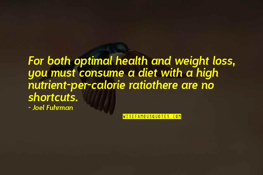 The Best Weight Loss Quotes By Joel Fuhrman: For both optimal health and weight loss, you