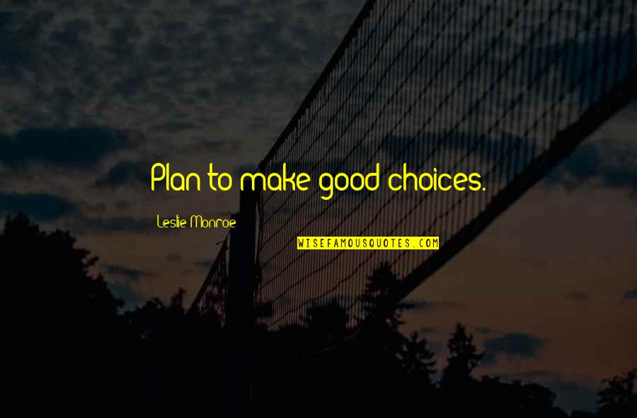 The Best Weight Loss Quotes By Leslie Monroe: Plan to make good choices.