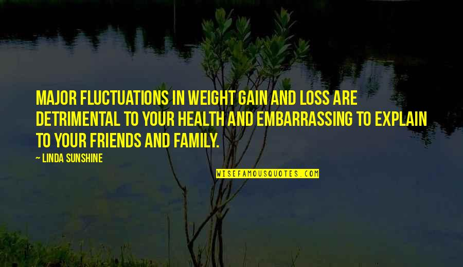 The Best Weight Loss Quotes By Linda Sunshine: Major fluctuations in weight gain and loss are
