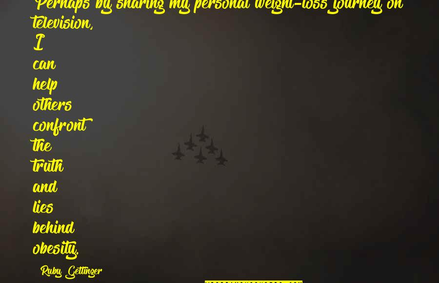 The Best Weight Loss Quotes By Ruby Gettinger: Perhaps by sharing my personal weight-loss journey on