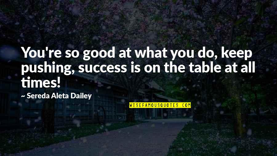 The Best Weight Loss Quotes By Sereda Aleta Dailey: You're so good at what you do, keep