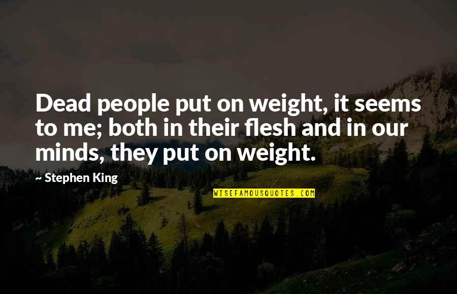 The Best Weight Loss Quotes By Stephen King: Dead people put on weight, it seems to
