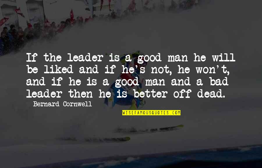 The Better Man Quotes By Bernard Cornwell: If the leader is a good man he