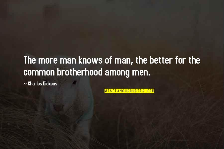 The Better Man Quotes By Charles Dickens: The more man knows of man, the better