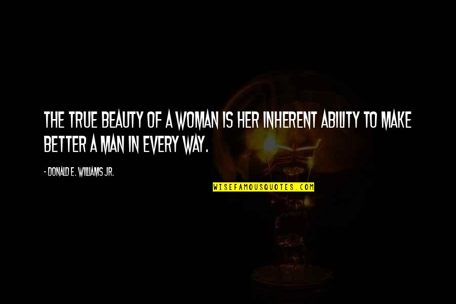 The Better Man Quotes By Donald E. Williams Jr.: The true beauty of a woman is her