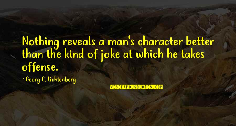 The Better Man Quotes By Georg C. Lichtenberg: Nothing reveals a man's character better than the