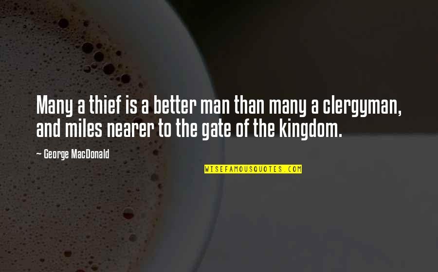 The Better Man Quotes By George MacDonald: Many a thief is a better man than