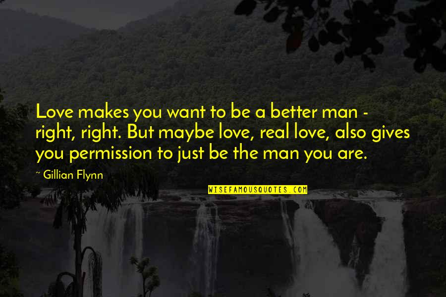 The Better Man Quotes By Gillian Flynn: Love makes you want to be a better