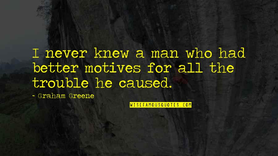 The Better Man Quotes By Graham Greene: I never knew a man who had better