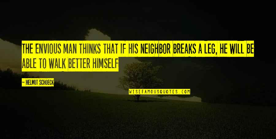 The Better Man Quotes By Helmut Schoeck: The envious man thinks that if his neighbor