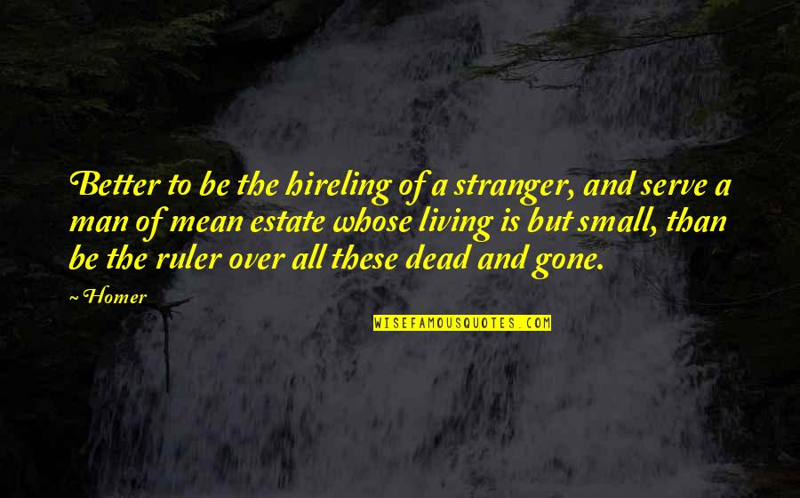 The Better Man Quotes By Homer: Better to be the hireling of a stranger,
