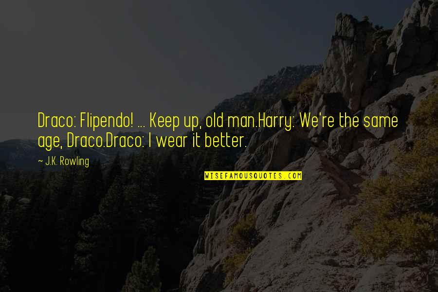 The Better Man Quotes By J.K. Rowling: Draco: Flipendo! ... Keep up, old man.Harry: We're
