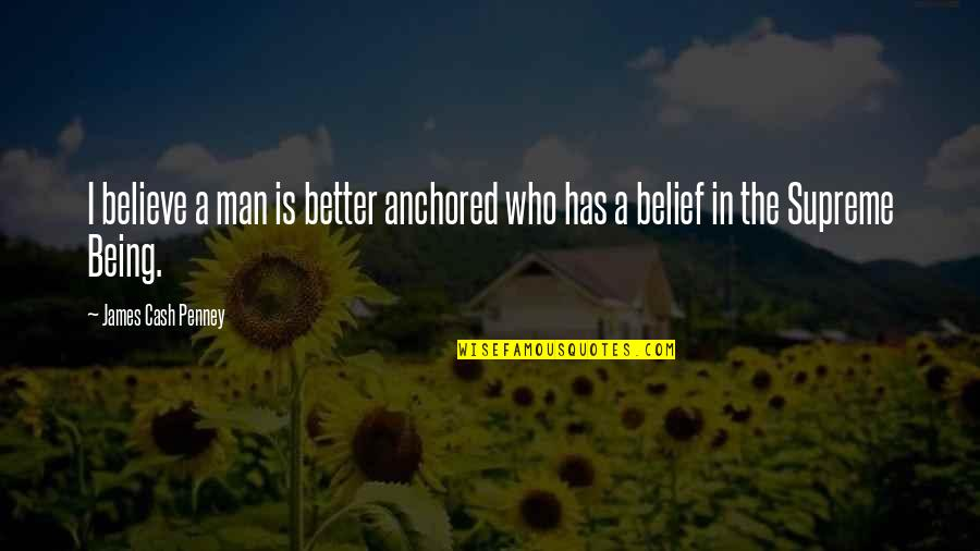 The Better Man Quotes By James Cash Penney: I believe a man is better anchored who