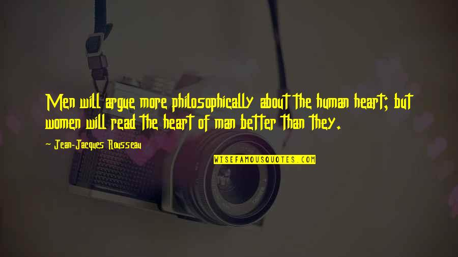 The Better Man Quotes By Jean-Jacques Rousseau: Men will argue more philosophically about the human