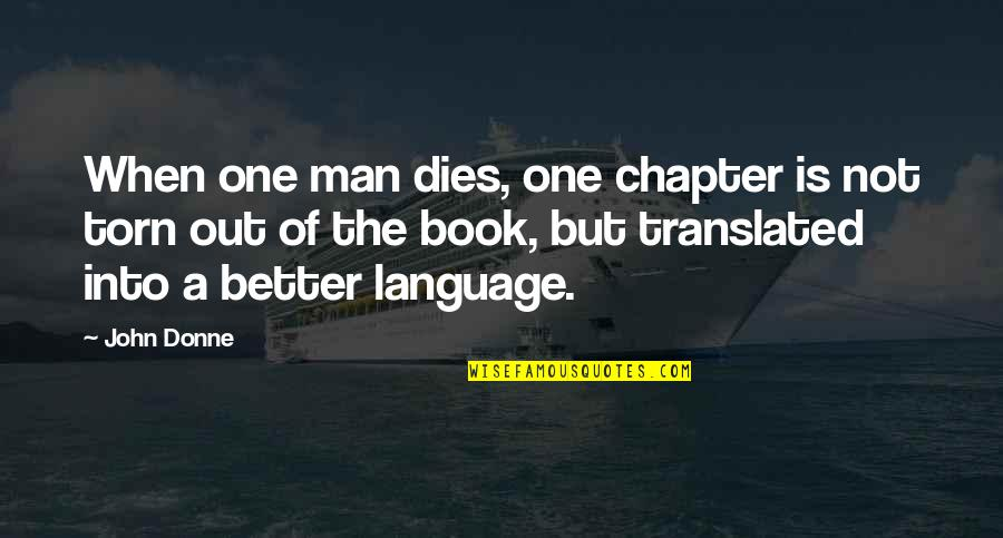 The Better Man Quotes By John Donne: When one man dies, one chapter is not