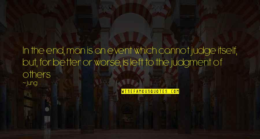 The Better Man Quotes By Jung: In the end, man is an event which