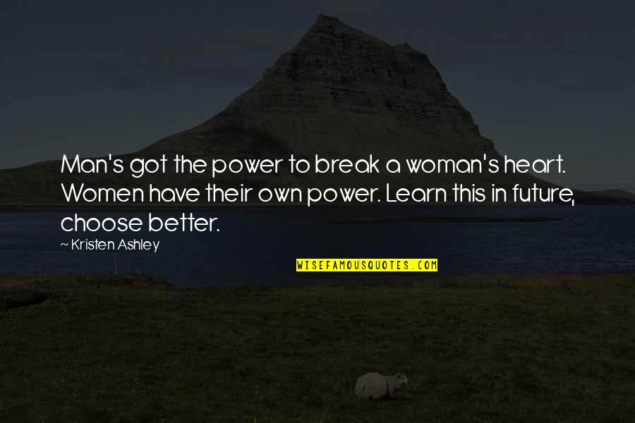 The Better Man Quotes By Kristen Ashley: Man's got the power to break a woman's