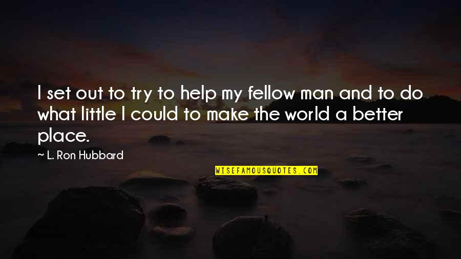 The Better Man Quotes By L. Ron Hubbard: I set out to try to help my