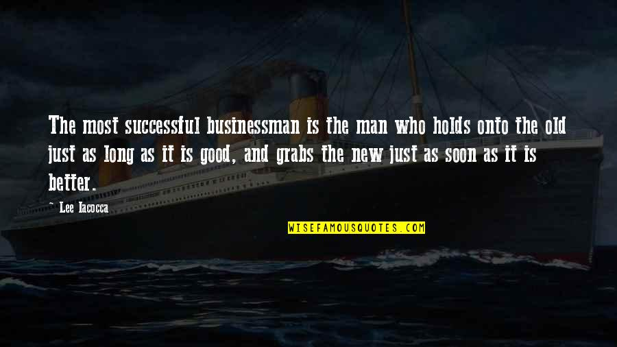 The Better Man Quotes By Lee Iacocca: The most successful businessman is the man who