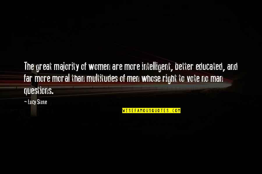 The Better Man Quotes By Lucy Stone: The great majority of women are more intelligent,