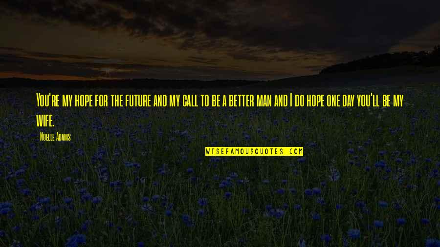 The Better Man Quotes By Noelle Adams: You're my hope for the future and my