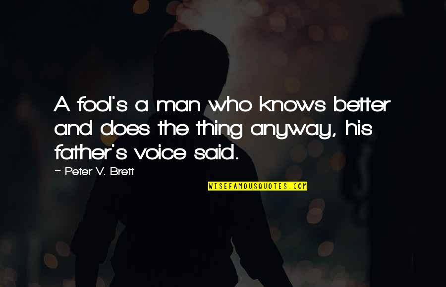 The Better Man Quotes By Peter V. Brett: A fool's a man who knows better and