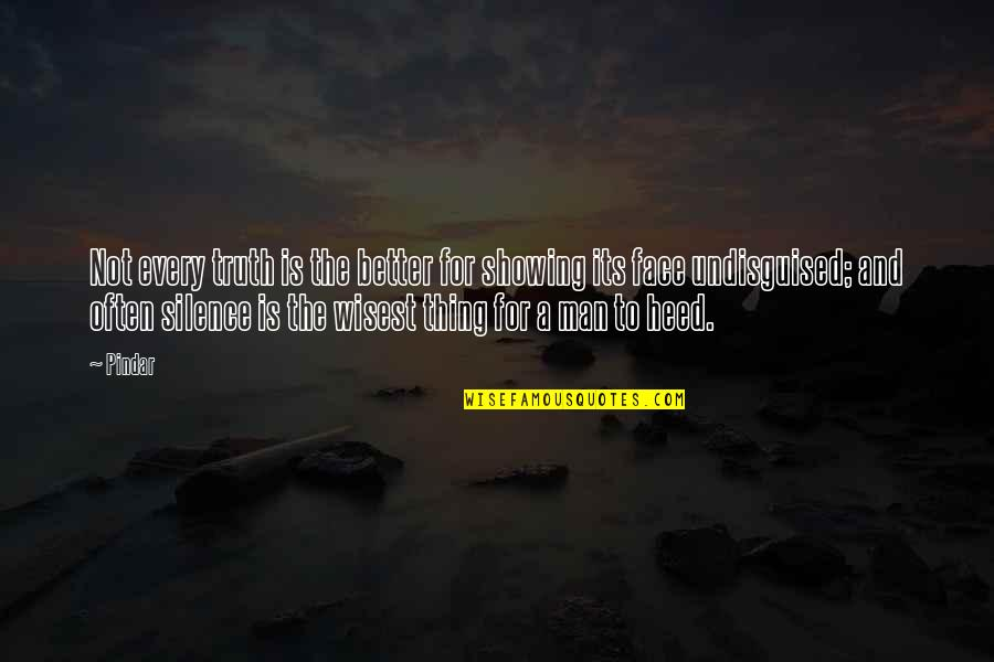The Better Man Quotes By Pindar: Not every truth is the better for showing
