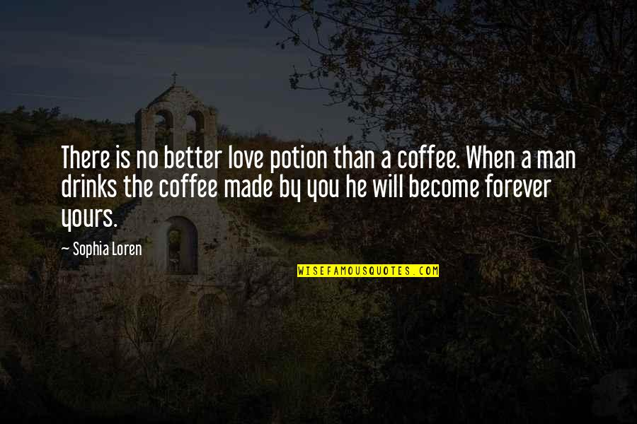 The Better Man Quotes By Sophia Loren: There is no better love potion than a