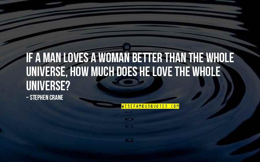 The Better Man Quotes By Stephen Crane: If a man loves a woman better than