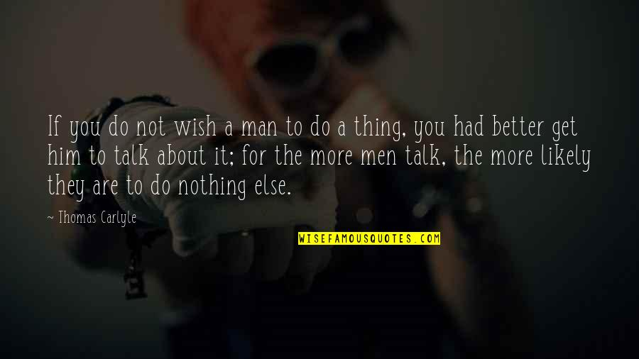 The Better Man Quotes By Thomas Carlyle: If you do not wish a man to
