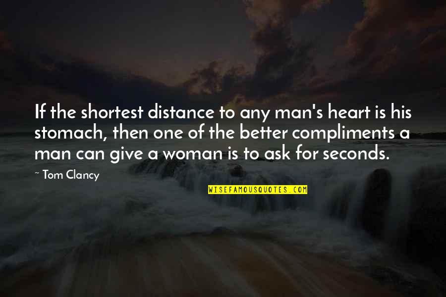 The Better Man Quotes By Tom Clancy: If the shortest distance to any man's heart