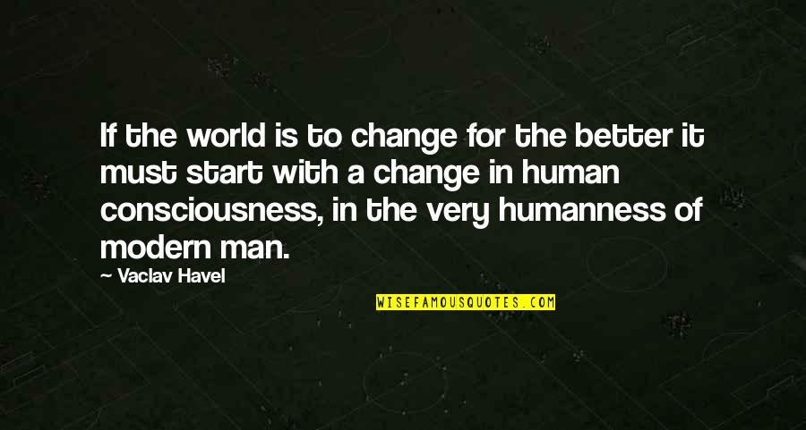 The Better Man Quotes By Vaclav Havel: If the world is to change for the