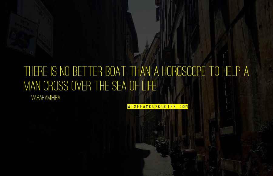 The Better Man Quotes By Varahamihira: There is no better boat than a horoscope