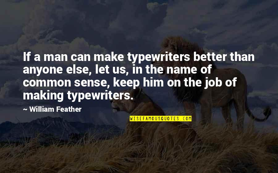 The Better Man Quotes By William Feather: If a man can make typewriters better than