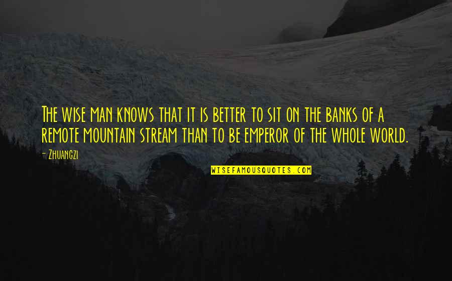 The Better Man Quotes By Zhuangzi: The wise man knows that it is better