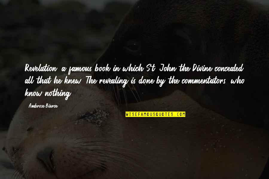 The Bible Revelation Quotes By Ambrose Bierce: Revelation: a famous book in which St. John
