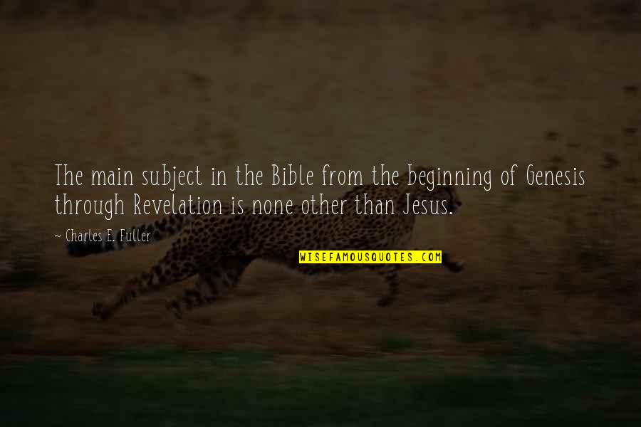 The Bible Revelation Quotes By Charles E. Fuller: The main subject in the Bible from the