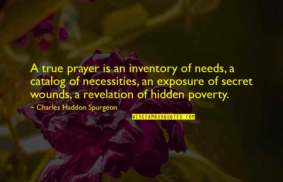 The Bible Revelation Quotes By Charles Haddon Spurgeon: A true prayer is an inventory of needs,