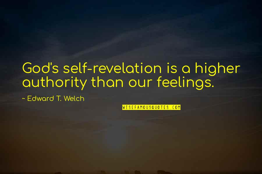 The Bible Revelation Quotes By Edward T. Welch: God's self-revelation is a higher authority than our