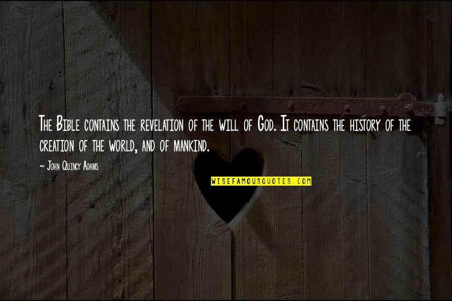 The Bible Revelation Quotes By John Quincy Adams: The Bible contains the revelation of the will