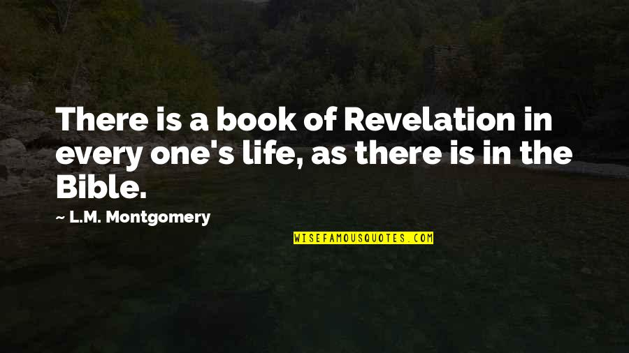 The Bible Revelation Quotes By L.M. Montgomery: There is a book of Revelation in every