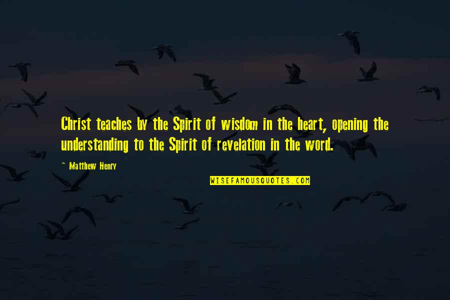 The Bible Revelation Quotes By Matthew Henry: Christ teaches by the Spirit of wisdom in