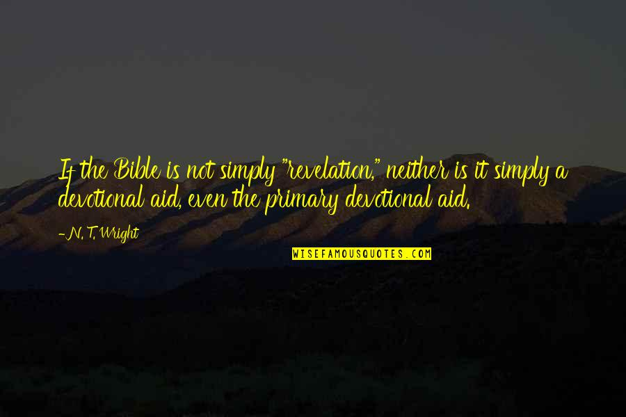 """The Bible Revelation Quotes By N. T. Wright: If the Bible is not simply """"revelation,"""" neither"""