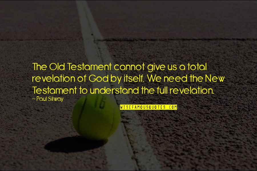 The Bible Revelation Quotes By Paul Silway: The Old Testament cannot give us a total