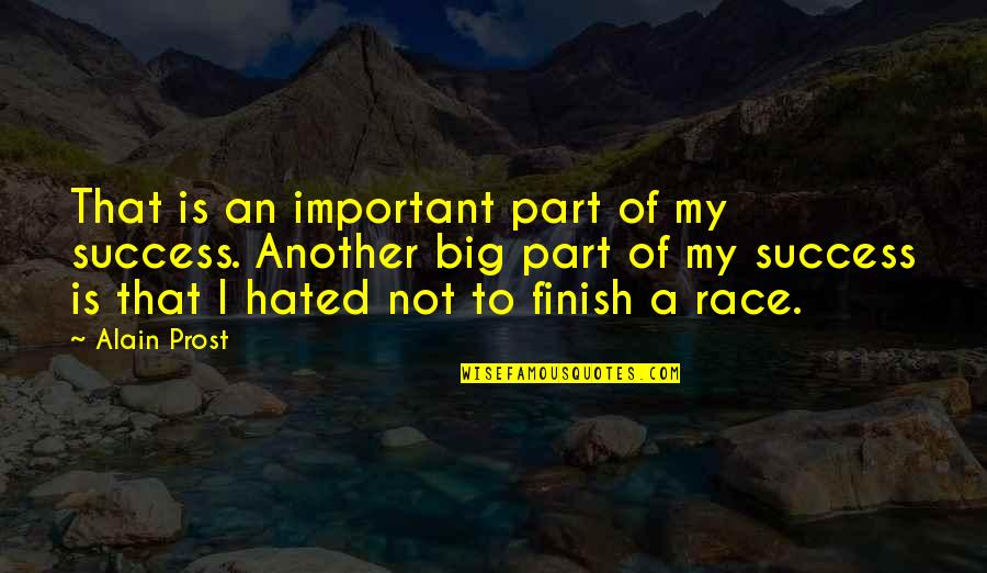 The Biggest Smiles Quotes By Alain Prost: That is an important part of my success.